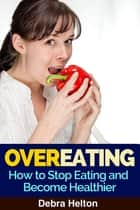 Overeating ebook by Debra Helton