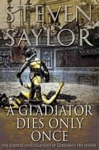 A Gladiator Dies Only Once ebook by Steven Saylor