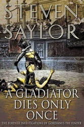 A Gladiator Dies Only Once - The Further Investigations of Gordianus the Finder ebook by Steven Saylor