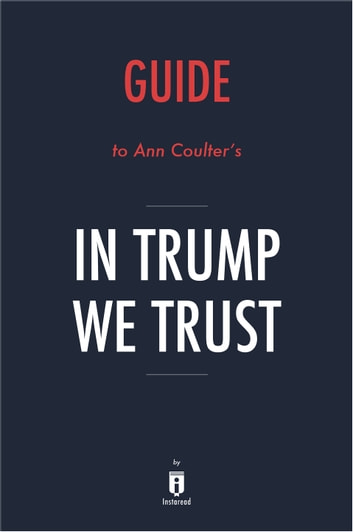 Guide to Ann Coulter's In Trump We Trust by Instaread ebook by Instaread