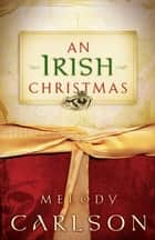 Irish Christmas, An ebook by Melody Carlson
