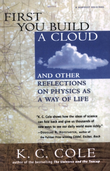 First You Build a Cloud - And Other Reflections on Physics as a Way of Life ebook by K. C. Cole