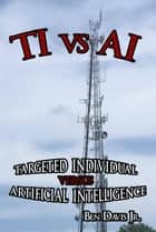 TI vs AI - Targeted Individual vs. Artificial Intelligence ebook by Ben Davis Jr.