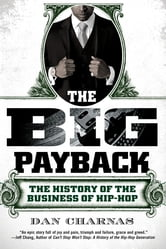 The Big Payback - The History of the Business of Hip-Hop ebook by Dan Charnas