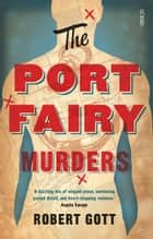 The Port Fairy Murders ebook by Robert Gott