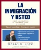 La inmigracion y usted - Como navegar por el laberinto legal y triunfar ebook by Mario Lovo