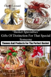 """Basket Specialties"" Gifts Of Distinction For That Special Someone Themes And Products For The Perfect Basket ebook by Cheryl Leonard"