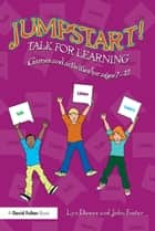 Jumpstart! Talk for Learning - Games and activities for ages 7-12 ebook by Lyn Dawes, John Foster