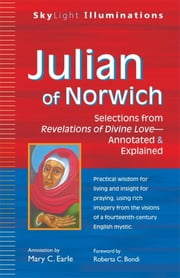 Julian of Norwich - Selections from Revelations of Divine Love—Annotated & Explained ebook by Mary C. Earle,Roberta C. Bondi