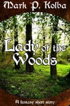 Lady of the Woods ebook by Mark P. Kolba