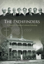 The Pathfinders - A History of Australian Lutheran Schooling 1919-1999 ebook by R J Hauser