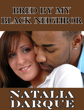 Bred By My Black Neighbor ebook by Natalia Darque