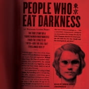 People Who Eat Darkness - The True Story of a Young Woman Who Vanished from the Streets of Tokyo-and the Evil That Swallowed Her Up audiobook by Richard Lloyd Parry
