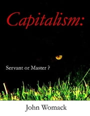 Capitalism: Servant or Master? ebook by John Womack
