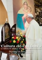 Cultura do encontro - Mensagem do Papa Francisco ao Movimiento Apostólico de Schoenstatt ebook by Papa Francisco