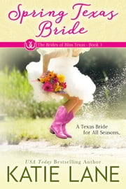 Spring Texas Bride - The Brides of Bliss Texas, #1 ebook by Katie Lane