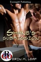 Shane's Submission ebook by Erin M. Leaf