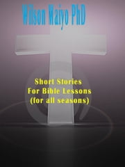 Short Stories For Bible Lessons (For All Seasons) ebook by Will Anthony Jr
