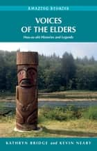 Voices of the Elders - Huu-ay-aht Histories and Legends ebook by Kathryn Bridge, Kevin Neary