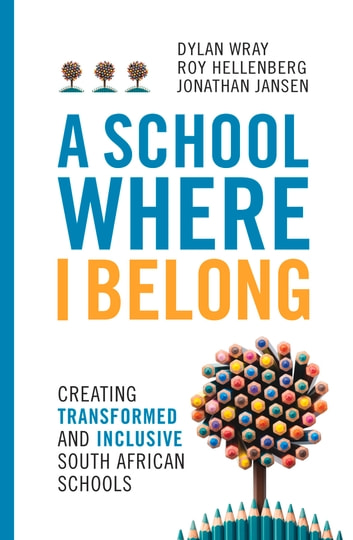 A School Where I Belong - Creating Transformed and Inclusive South African Schools ebook by Dylan Wray,Roy Hellenberg,Jonathan Jansen
