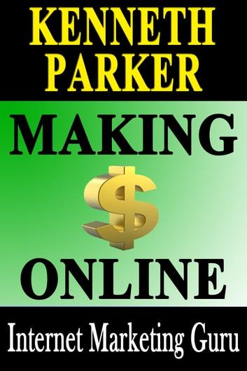 How to Make Money on the Internet : Making money online by turning your computer into a cash machine ebook by Kenneth Parker