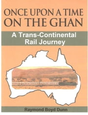 Once Upon a Time on the Ghan ebook by Raymond Boyd Dunn