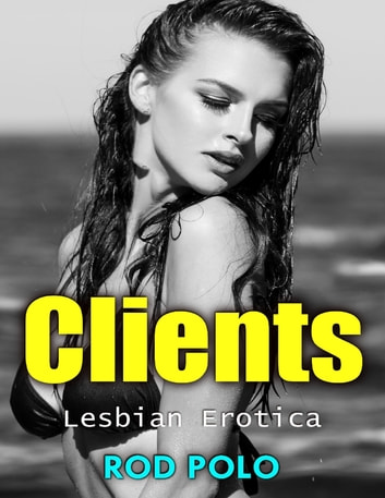 Clients- Lesbian Erotica ebook by Rod Polo