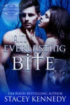 An Everlasting Bite ebook by Stacey Kennedy