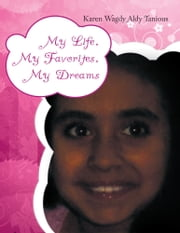 My Life, My Favorites, My Dreams ebook by Karen Wagdy Aldy Tanious