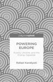 Powering Europe - Russia, Ukraine, and the Energy Squeeze ebook by Rafael Kandiyoti