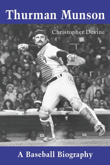 Thurman Munson - A Baseball Biography ebook by Christopher Devine