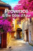 Lonely Planet Provence & the Cote d'Azur ebook by Lonely Planet,Alexis Averbuck,Oliver Berry,Nicola Williams