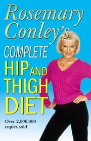 Complete Hip And Thigh Diet ebook by Rosemary Conley