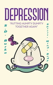 "Depression - ""Putting Humpty Dumpty Together Again"" ebook by S.D. Burke"