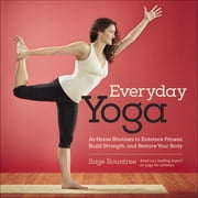 Everyday Yoga - At-Home Routines to Enhance Fitness, Build Strength, and Restore Your Body ebook by Sage Rountree