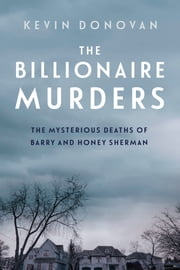 The Billionaire Murders - The Mysterious Deaths of Barry and Honey Sherman eBook by Kevin Donovan
