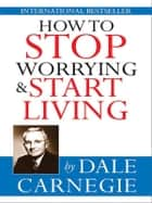 How to stop worrying & start living ebook by Dale Carnegie