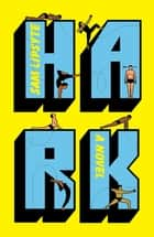 Hark ebook by Sam Lipsyte