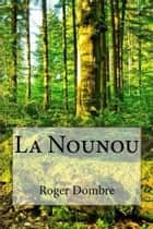 La Nounou - Editions MARQUES ebook by Roger DOMBRE