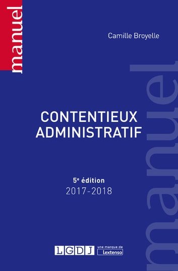 Contentieux administratif 2017-2018 - 5e édition ebook by Camille Broyelle