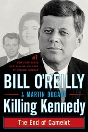 Killing Kennedy - The End of Camelot ebook by Bill O'Reilly,Martin Dugard