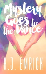 Mystery Goes to the Dance - A Connor and Lilly Mystery, #2 ebook by K.J. Emrick