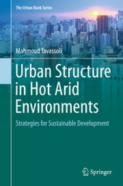 Urban Structure in Hot Arid Environments - Strategies for Sustainable Development ebook by Mahmoud Tavassoli
