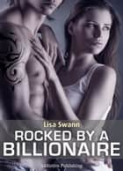 Rocked by a Billionaire Vol. 2 ebook by Lisa Swann
