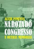 Na rota do Congresso ebook by Pimenta, Alcir