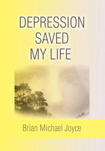 Depression Saved My Life ebook by Brian Michael Joyce