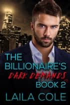 The Billionaire's Dark Demands - Book 2 - The Billionaire's Dark Demands, #2 ebook by Laila Cole