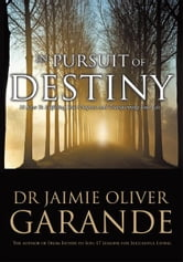 In Pursuit of Destiny - 10 keys to fulfilling your purpose and transforming your life ebook by Dr Jaimie Oliver Garande