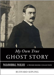 My Own True Ghost Story - Paranormal Parlor, A Weiser Books Collection ebook by Kipling, Rudyard,Ventura, Varla