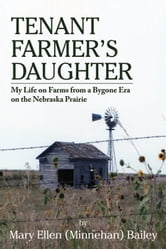 Tenant Farmer's Daughter ebook by Mary Ellen (Minnehan) Bailey